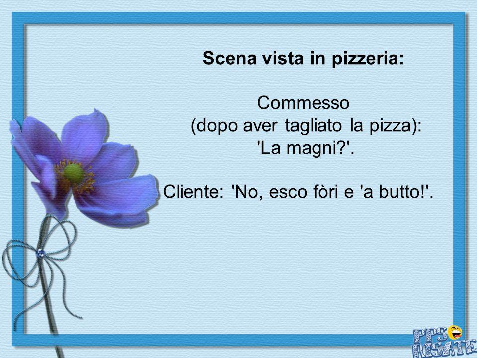 Scena vista in pizzeria: Commesso (dopo aver tagliato la pizza):