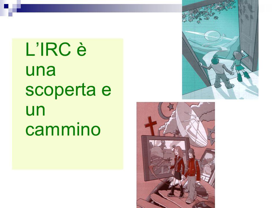 L'IRC è una scoperta e un cammino