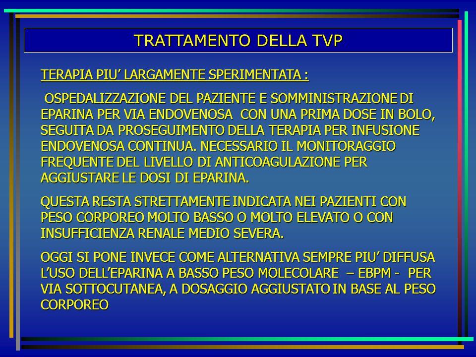 TRATTAMENTO DELLA TVP TERAPIA PIU' LARGAMENTE SPERIMENTATA :