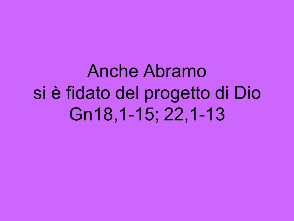 Anche Abramo si è fidato del progetto di Dio Gn18,1-15; 22,1-13