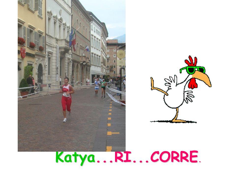 Katya...RI...CORRE.