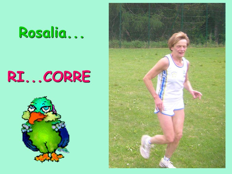 Rosalia... RI...CORRE