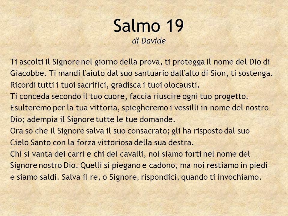 Salmo 19 di DavideTi ascolti il Signore nel giorno della prova, ti protegga il nome del Dio di.