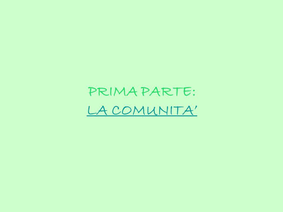 PRIMA PARTE: LA COMUNITA'