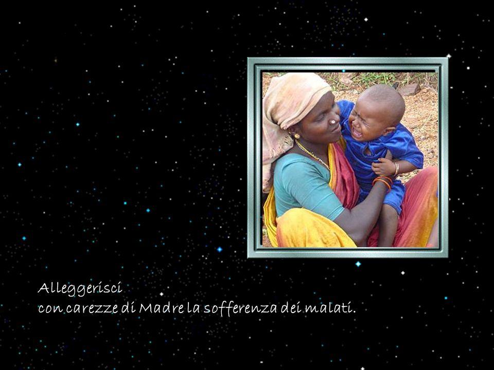 Alleggerisci con carezze di Madre la sofferenza dei malati.