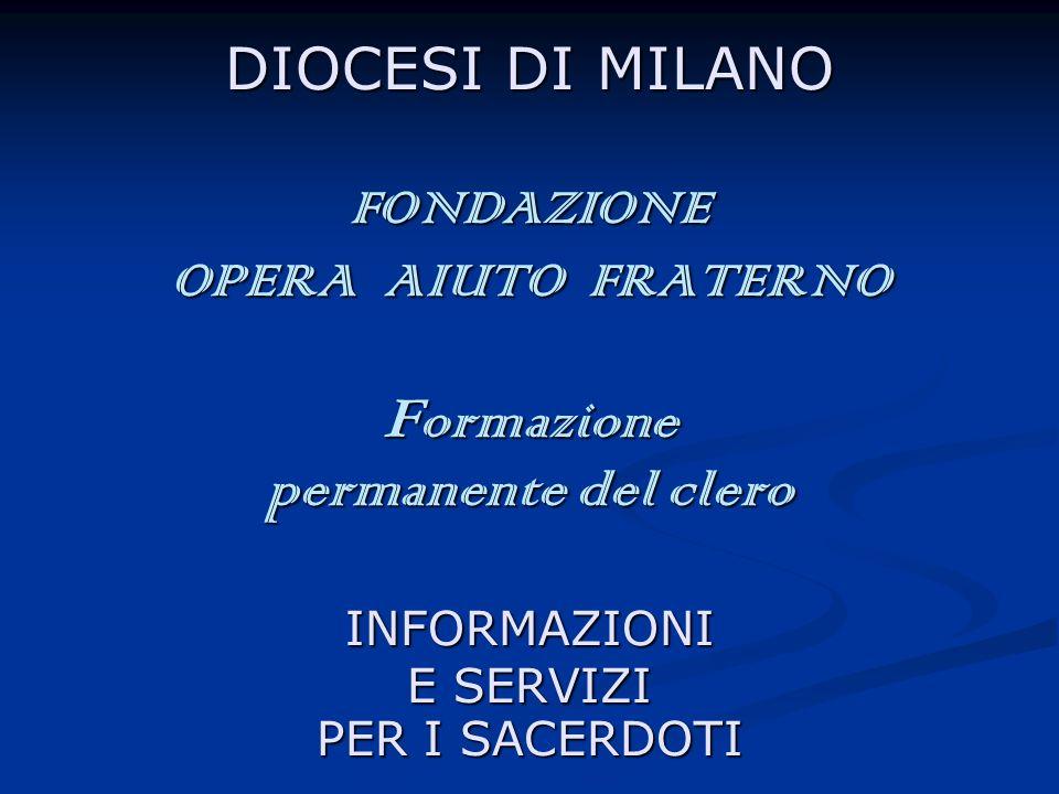 DIOCESI DI MILANO FONDAZIONE OPERA AIUTO FRATERNO Formazione permanente del clero INFORMAZIONI E SERVIZI PER I SACERDOTI