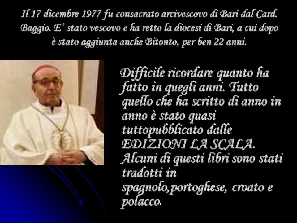 Il 17 dicembre 1977 fu consacrato arcivescovo di Bari dal Card. Baggio