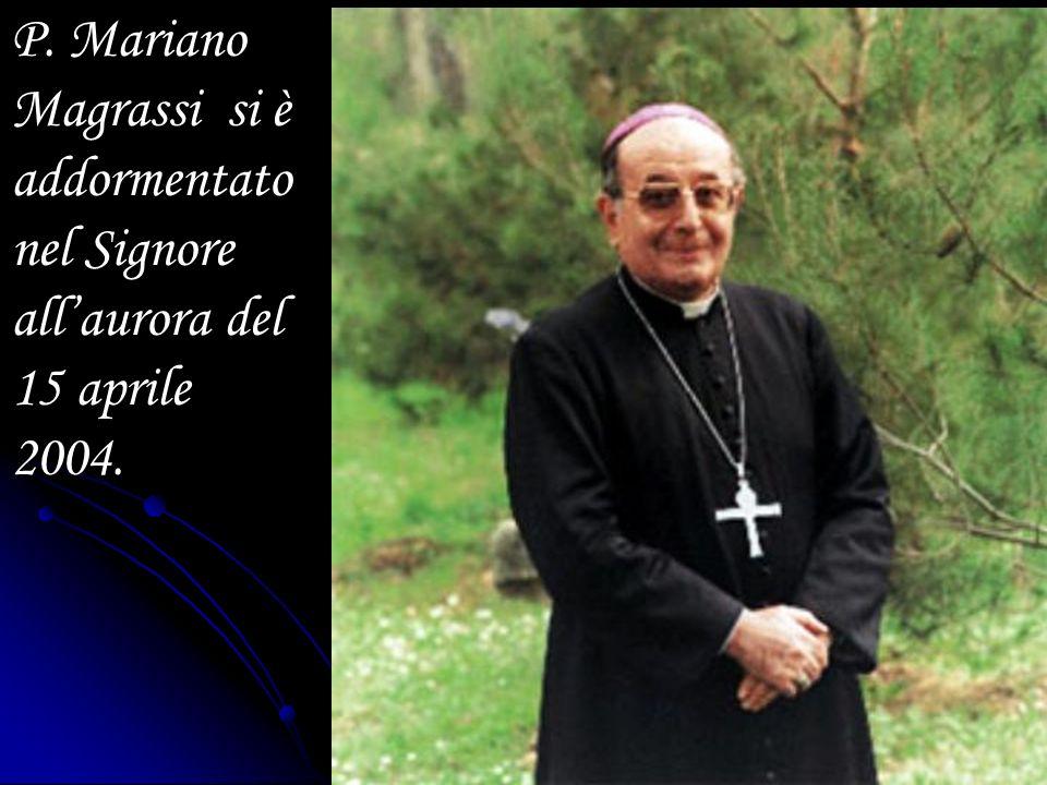 P. Mariano Magrassi si è addormentato nel Signore all'aurora del 15 aprile 2004.