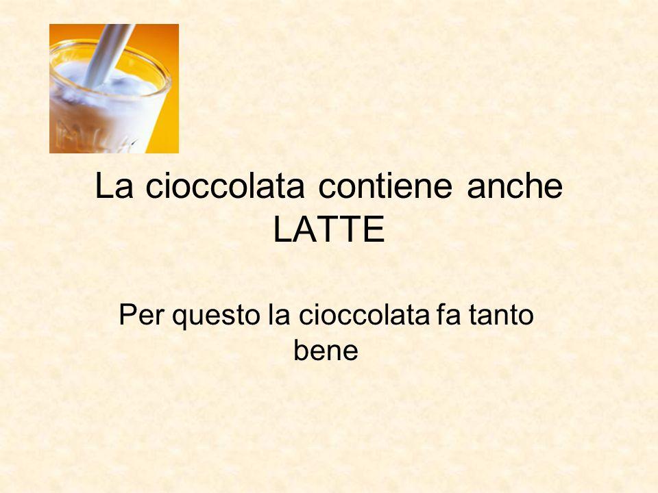 La cioccolata contiene anche LATTE