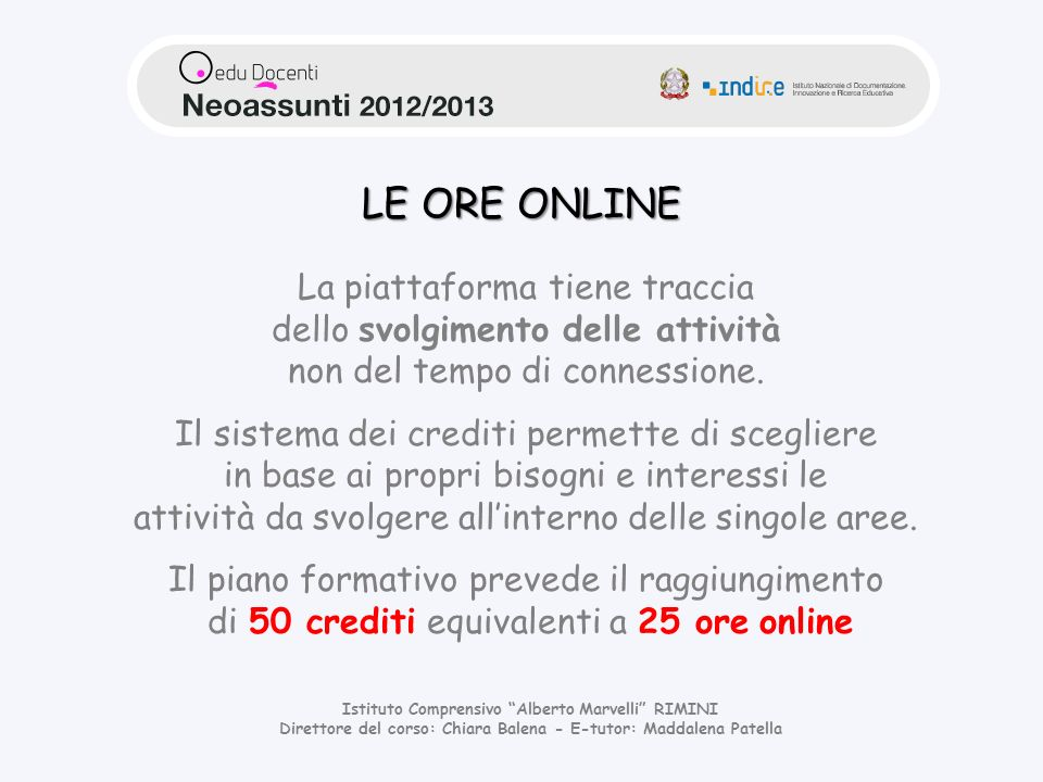 LE ORE ONLINE La piattaforma tiene traccia dello svolgimento delle attività non del tempo di connessione.