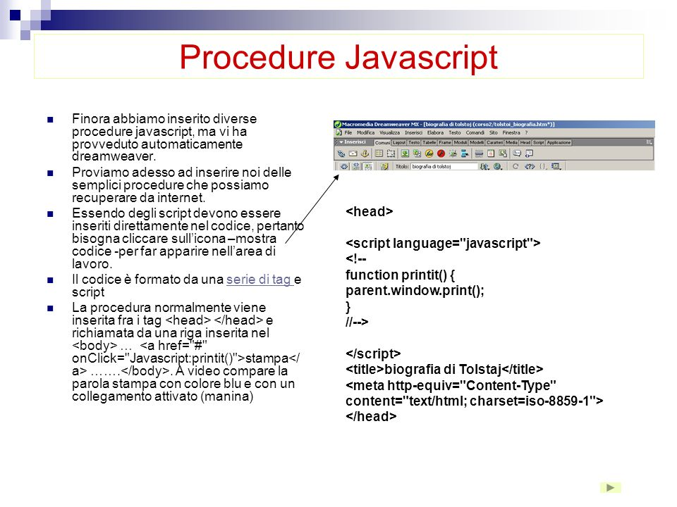 Procedure Javascript Finora abbiamo inserito diverse procedure javascript, ma vi ha provveduto automaticamente dreamweaver.