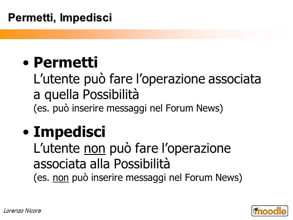 Permetti, Impedisci Permetti L'utente può fare l'operazione associata a quella Possibilità (es. può inserire messaggi nel Forum News)