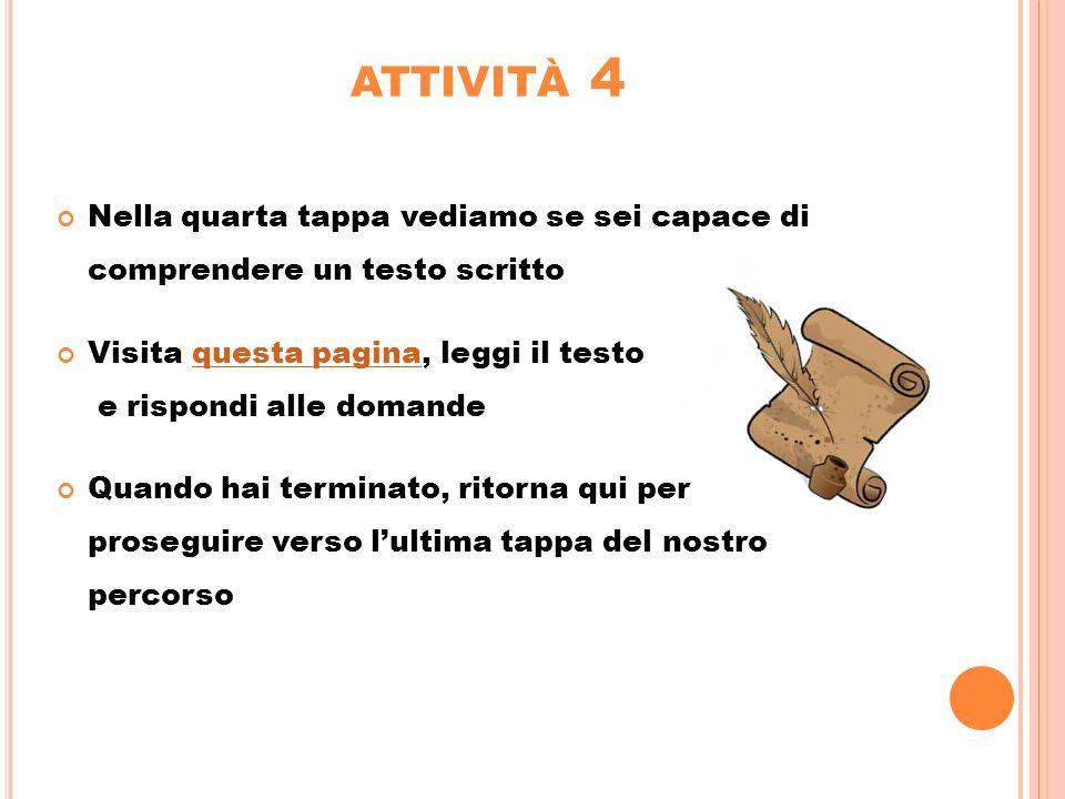attività 4 Nella quarta tappa vediamo se sei capace di comprendere un testo scritto.