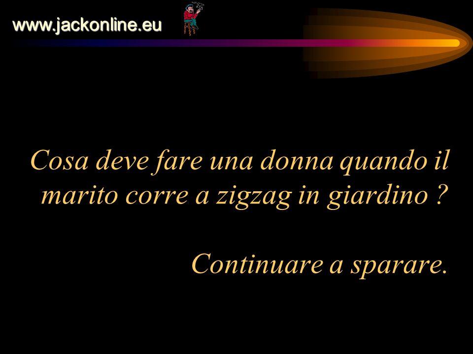 www.jackonline.eu Cosa deve fare una donna quando il marito corre a zigzag in giardino .