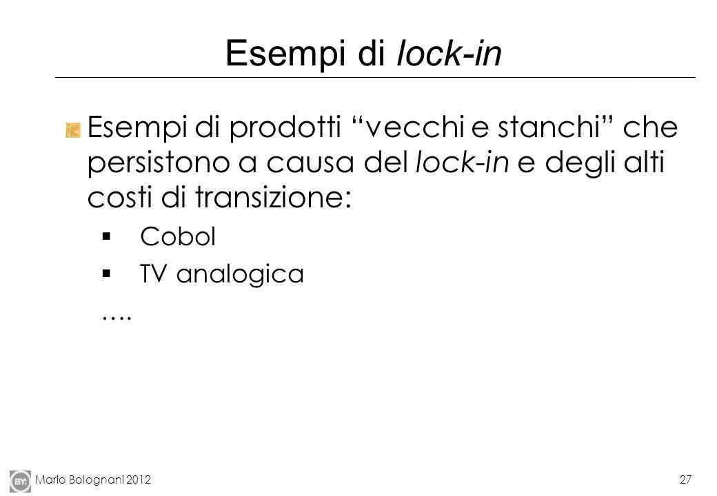 Esempi di lock-in Esempi di prodotti vecchi e stanchi che persistono a causa del lock-in e degli alti costi di transizione: