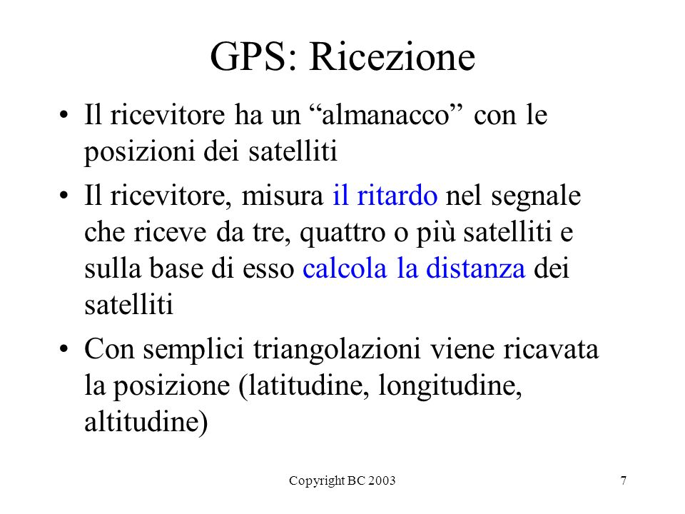 GPS: Ricezione Il ricevitore ha un almanacco con le posizioni dei satelliti.