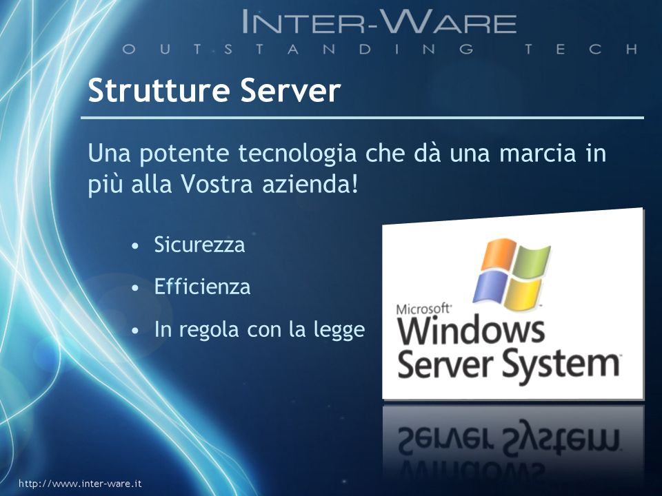 Strutture Server Una potente tecnologia che dà una marcia in più alla Vostra azienda! Sicurezza. Efficienza.