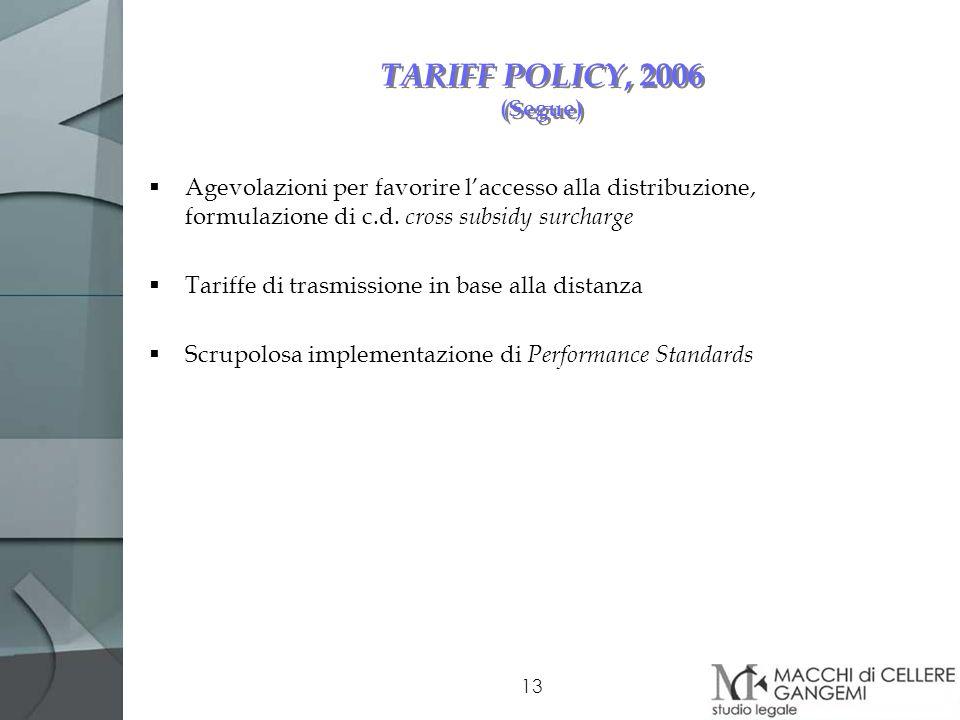 TARIFF POLICY, 2006 (Segue) Agevolazioni per favorire l'accesso alla distribuzione, formulazione di c.d. cross subsidy surcharge.