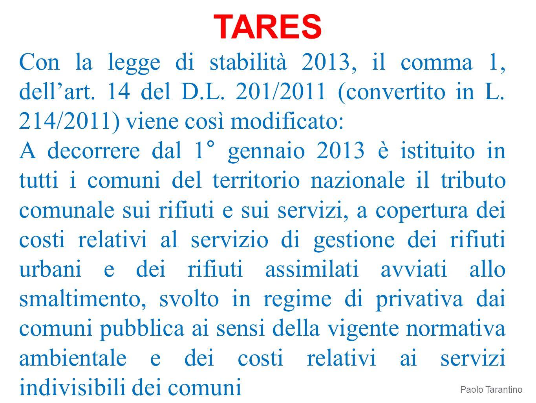 TARES Con la legge di stabilità 2013, il comma 1, dell'art. 14 del D.L. 201/2011 (convertito in L. 214/2011) viene così modificato: