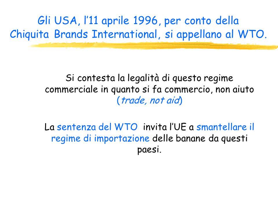 Gli USA, l'11 aprile 1996, per conto della Chiquita Brands International, si appellano al WTO.