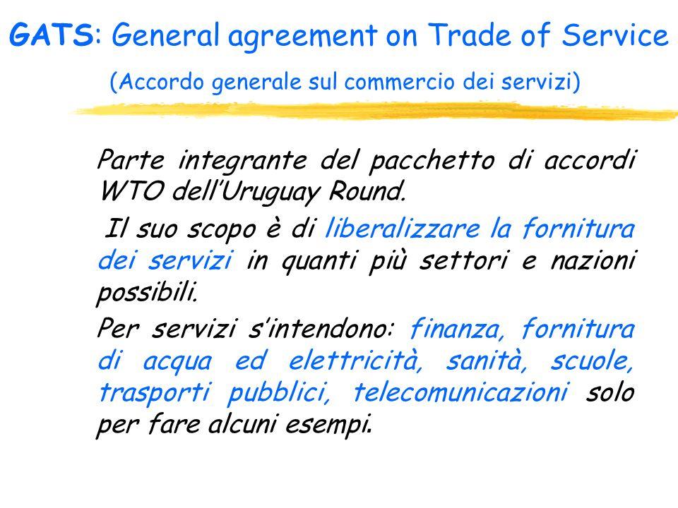 GATS: General agreement on Trade of Service (Accordo generale sul commercio dei servizi)