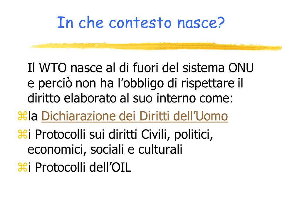In che contesto nasce Il WTO nasce al di fuori del sistema ONU e perciò non ha l'obbligo di rispettare il diritto elaborato al suo interno come: