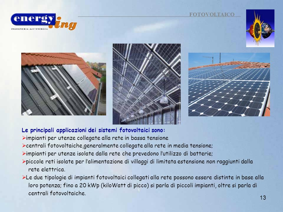 FOTOVOLTAICO Le principali applicazioni dei sistemi fotovoltaici sono: impianti per utenze collegate alla rete in bassa tensione.