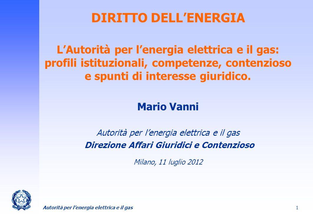 DIRITTO DELL'ENERGIA L'Autorità per l'energia elettrica e il gas: profili istituzionali, competenze, contenzioso e spunti di interesse giuridico.