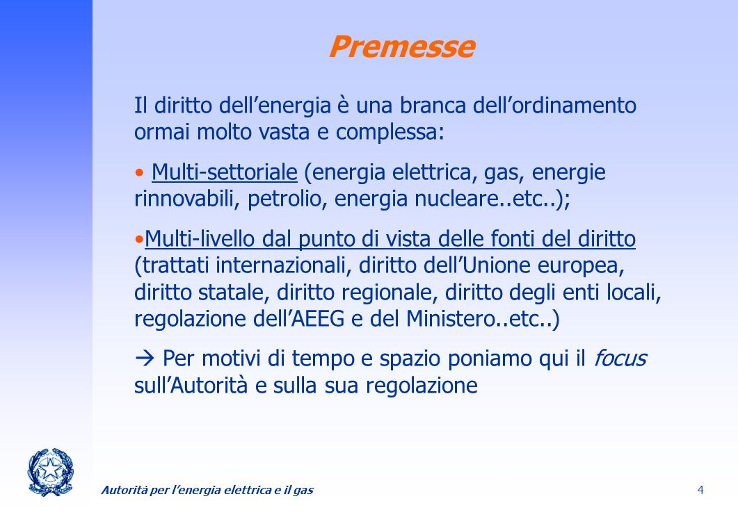 Premesse Il diritto dell'energia è una branca dell'ordinamento ormai molto vasta e complessa: