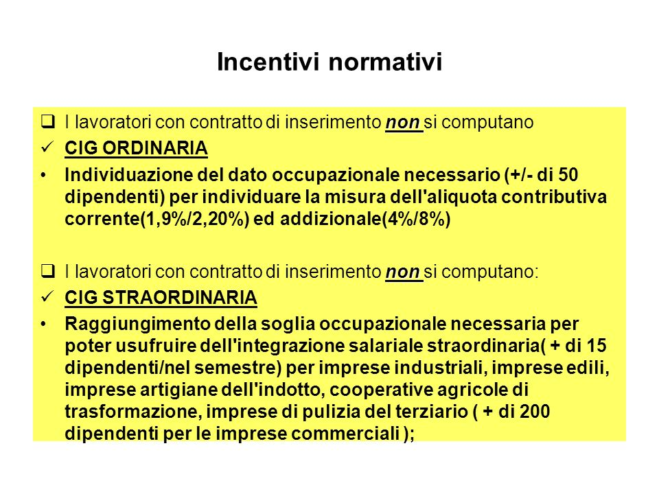 Incentivi normativi I lavoratori con contratto di inserimento non si computano. CIG ORDINARIA.