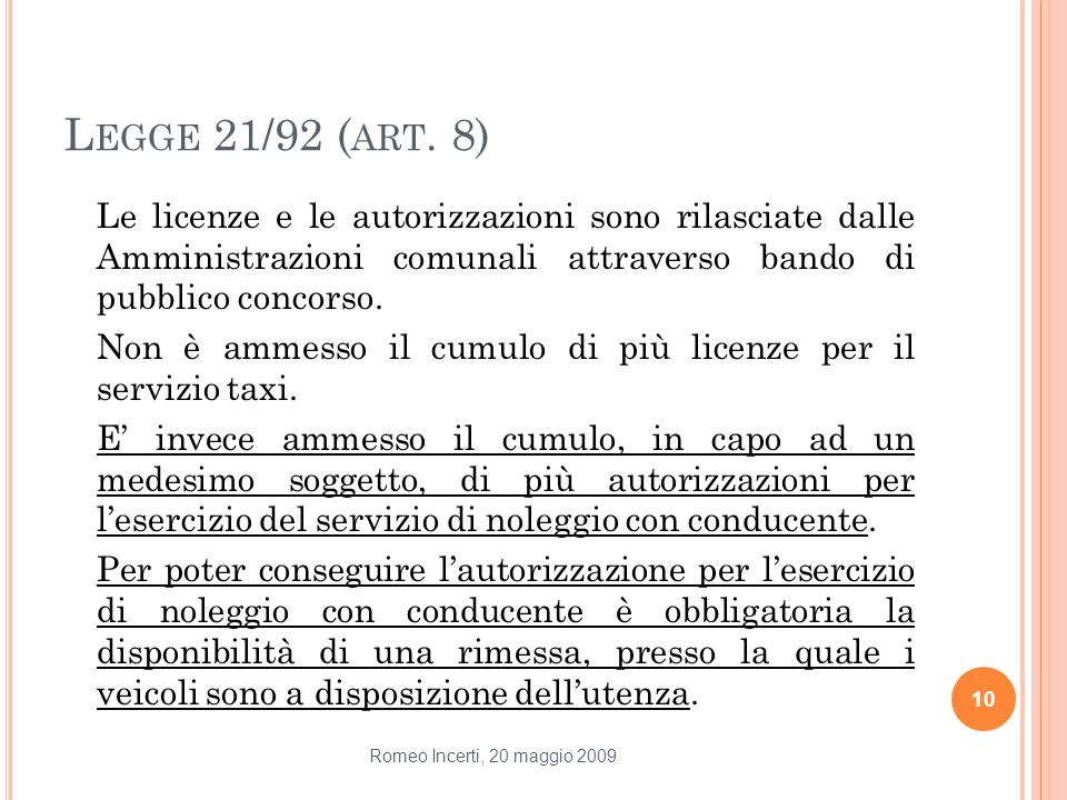 Legge 21/92 (art. 8) Le licenze e le autorizzazioni sono rilasciate dalle Amministrazioni comunali attraverso bando di pubblico concorso.