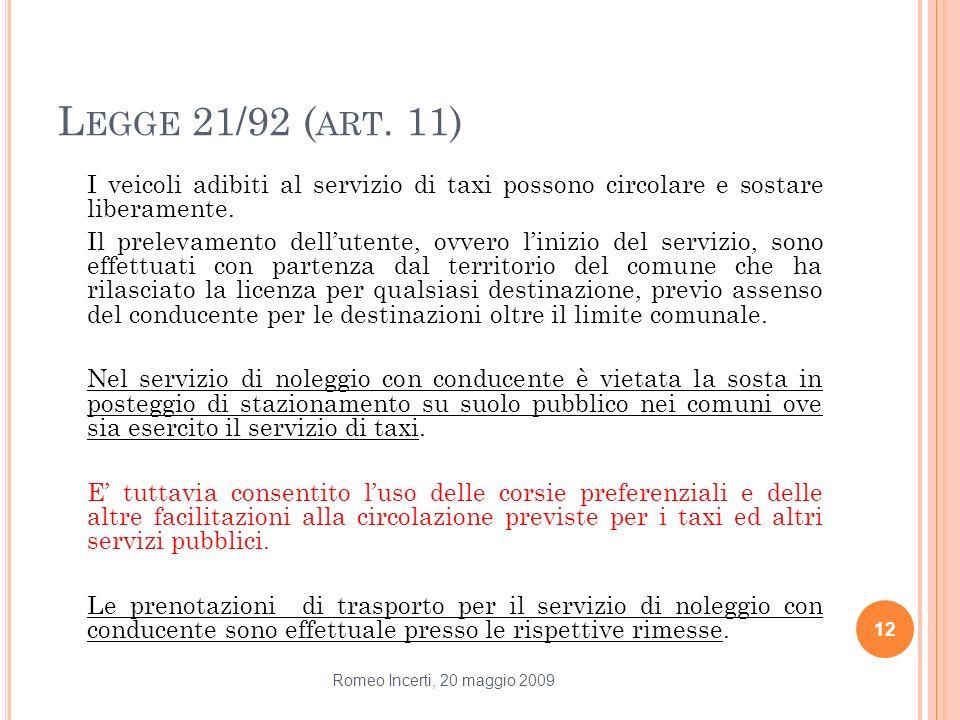 Legge 21/92 (art. 11) I veicoli adibiti al servizio di taxi possono circolare e sostare liberamente.