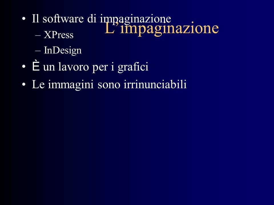 L'impaginazione Il software di impaginazione È un lavoro per i grafici