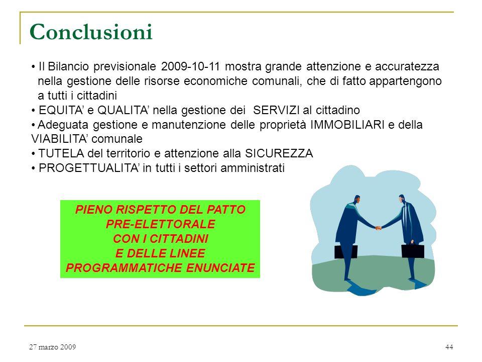 Conclusioni Il Bilancio previsionale 2009-10-11 mostra grande attenzione e accuratezza.