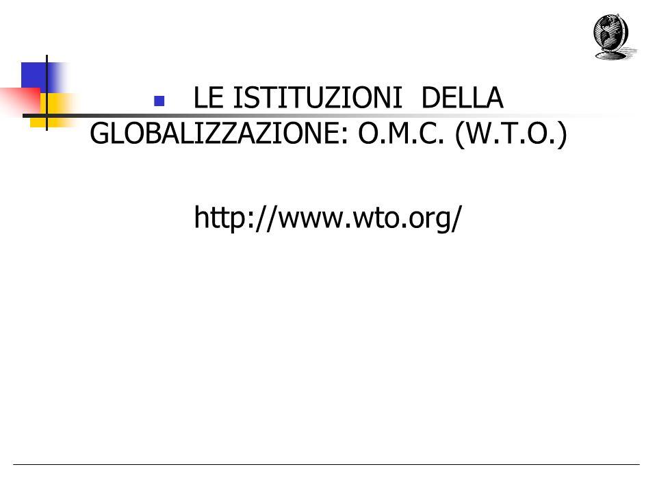 LE ISTITUZIONI DELLA GLOBALIZZAZIONE: O.M.C. (W.T.O.)