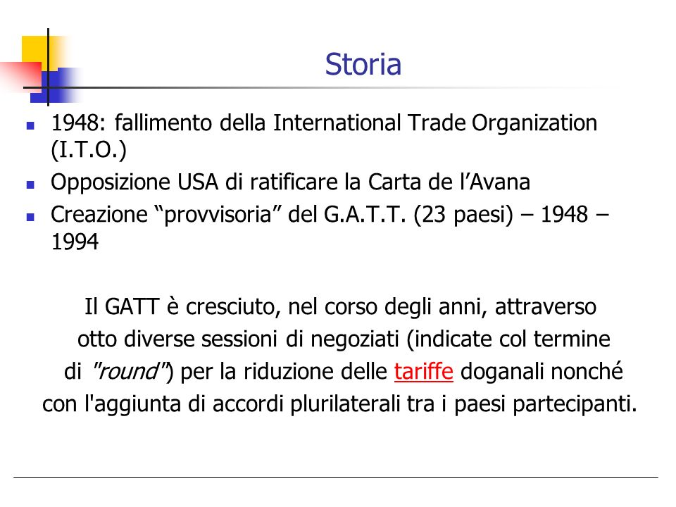 Storia 1948: fallimento della International Trade Organization (I.T.O.) Opposizione USA di ratificare la Carta de l'Avana.