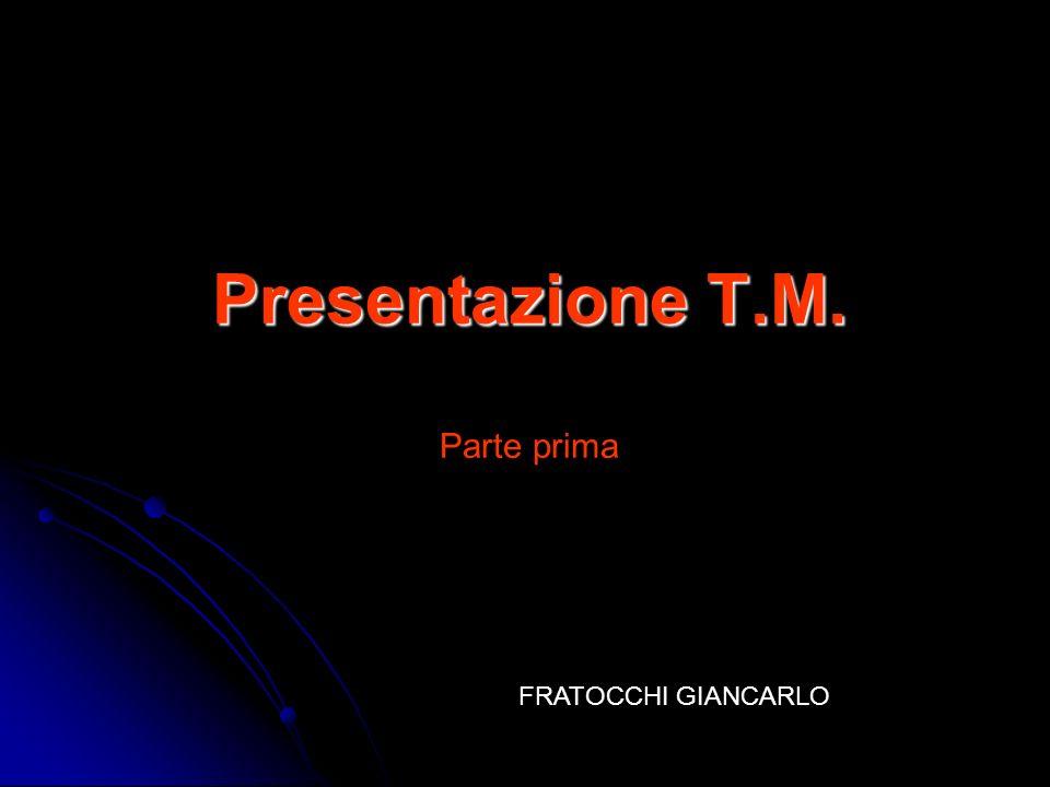 Presentazione T.M. Parte prima