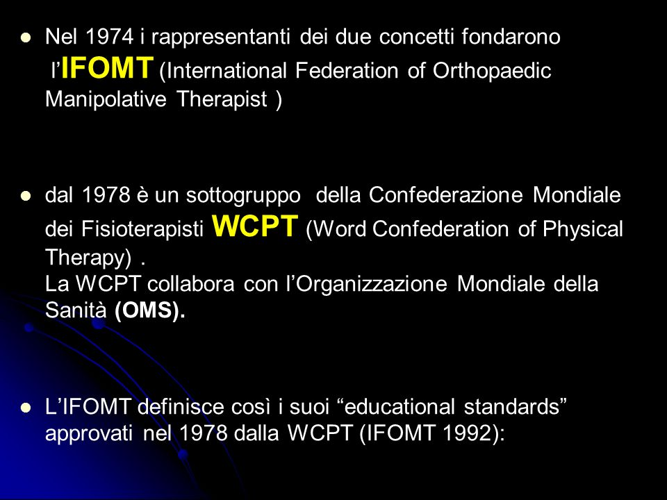 Nel 1974 i rappresentanti dei due concetti fondarono l'IFOMT (International Federation of Orthopaedic Manipolative Therapist )