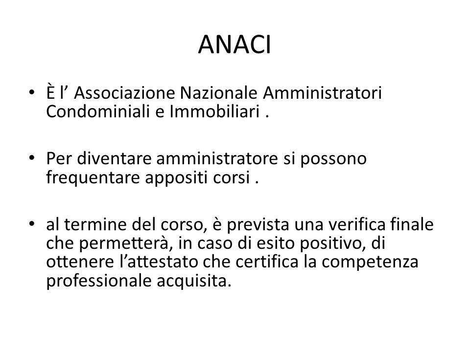 ANACI È l' Associazione Nazionale Amministratori Condominiali e Immobiliari . Per diventare amministratore si possono frequentare appositi corsi .