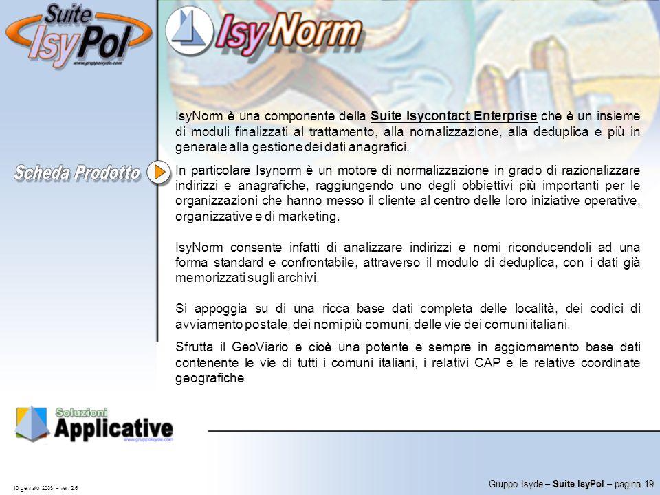 IsyNorm è una componente della Suite Isycontact Enterprise che è un insieme di moduli finalizzati al trattamento, alla nornalizzazione, alla deduplica e più in generale alla gestione dei dati anagrafici.
