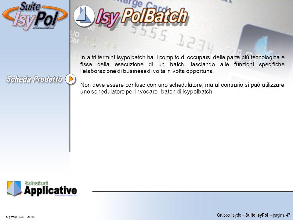 In altri termini Isypolbatch ha il compito di occuparsi della parte più tecnologica e fissa della esecuzione di un batch, lasciando alle funzioni specifiche l'elaborazione di business di volta in volta opportuna.