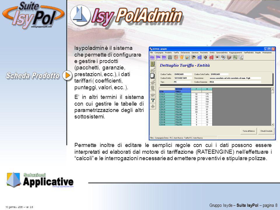 Isypoladmin è il sistema che permette di configurare e gestire i prodotti (pacchetti, garanzie, prestazioni, ecc.), i dati tariffari ( coefficienti, punteggi, valori, ecc. ).