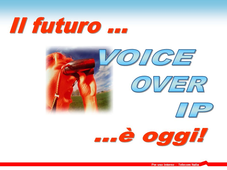 Il futuro ... VOICE OVER IP ...è oggi!