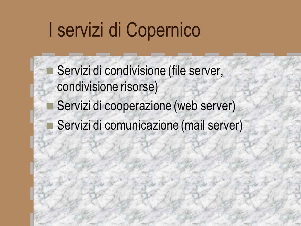 I servizi di Copernico Servizi di condivisione (file server, condivisione risorse) Servizi di cooperazione (web server)