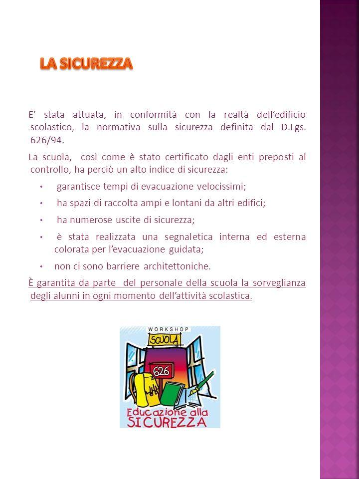 LA SICUREZZA E' stata attuata, in conformità con la realtà dell'edificio scolastico, la normativa sulla sicurezza definita dal D.Lgs. 626/94.
