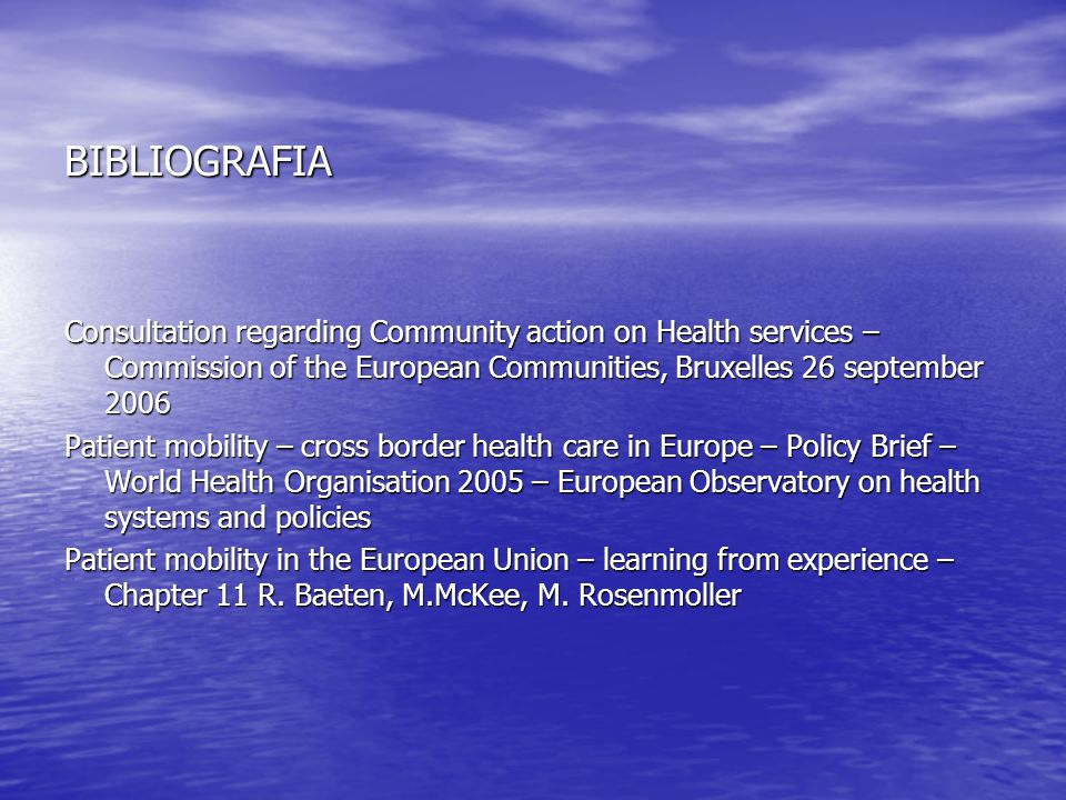 BIBLIOGRAFIA Consultation regarding Community action on Health services – Commission of the European Communities, Bruxelles 26 september 2006.