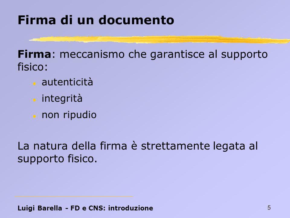 Firma di un documento Firma: meccanismo che garantisce al supporto fisico: autenticità. integrità.