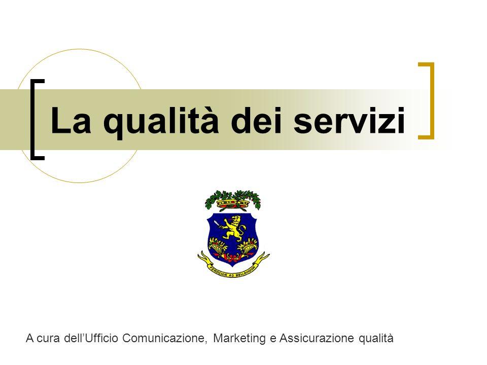 La qualità dei servizi A cura dell'Ufficio Comunicazione, Marketing e Assicurazione qualità
