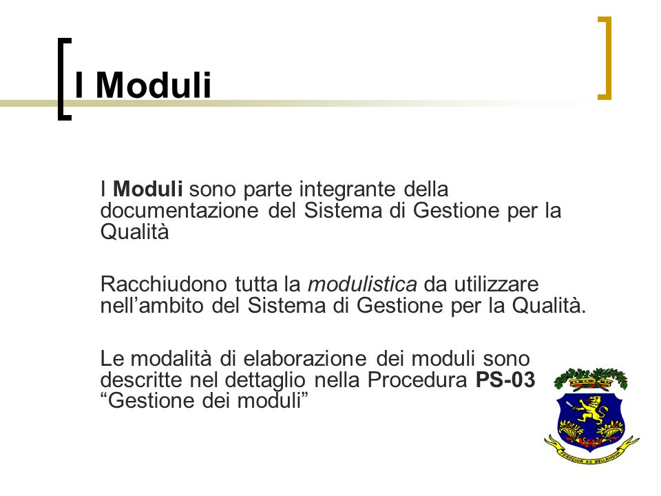 I Moduli I Moduli sono parte integrante della documentazione del Sistema di Gestione per la Qualità.