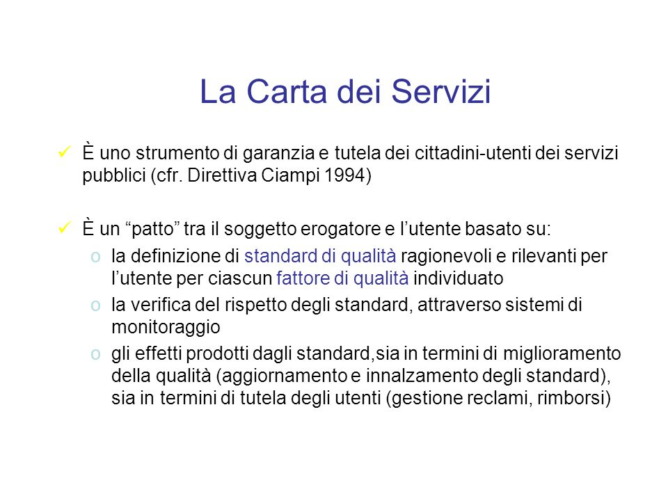La Carta dei Servizi È uno strumento di garanzia e tutela dei cittadini-utenti dei servizi pubblici (cfr. Direttiva Ciampi 1994)